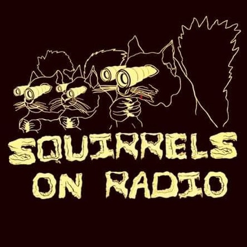 Squirrels on Radio - Escape from Splat City 3/19/21