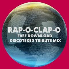 RAP-O-CLAP-O (FREE DOWNLOAD DISCOTEKED TRIBUTE MIX)