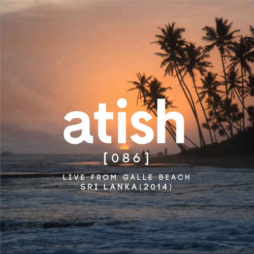 atish - [086] - live from galle beach, sri lanka (patreon snippet)