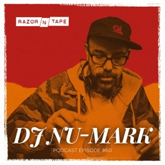 Razor-N-Tape Podcast - Episode 60 : DJ Nu-Mark