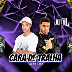 CARA DE TRALHA [ DJ JL DE SANTA LÚCIA ] Feat Wl De Magé