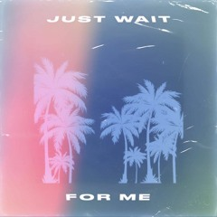 Just Wait for Me