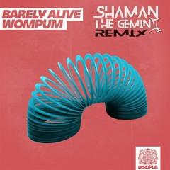 Barely Alive - Wompum (Shaman The Gemini Remix)