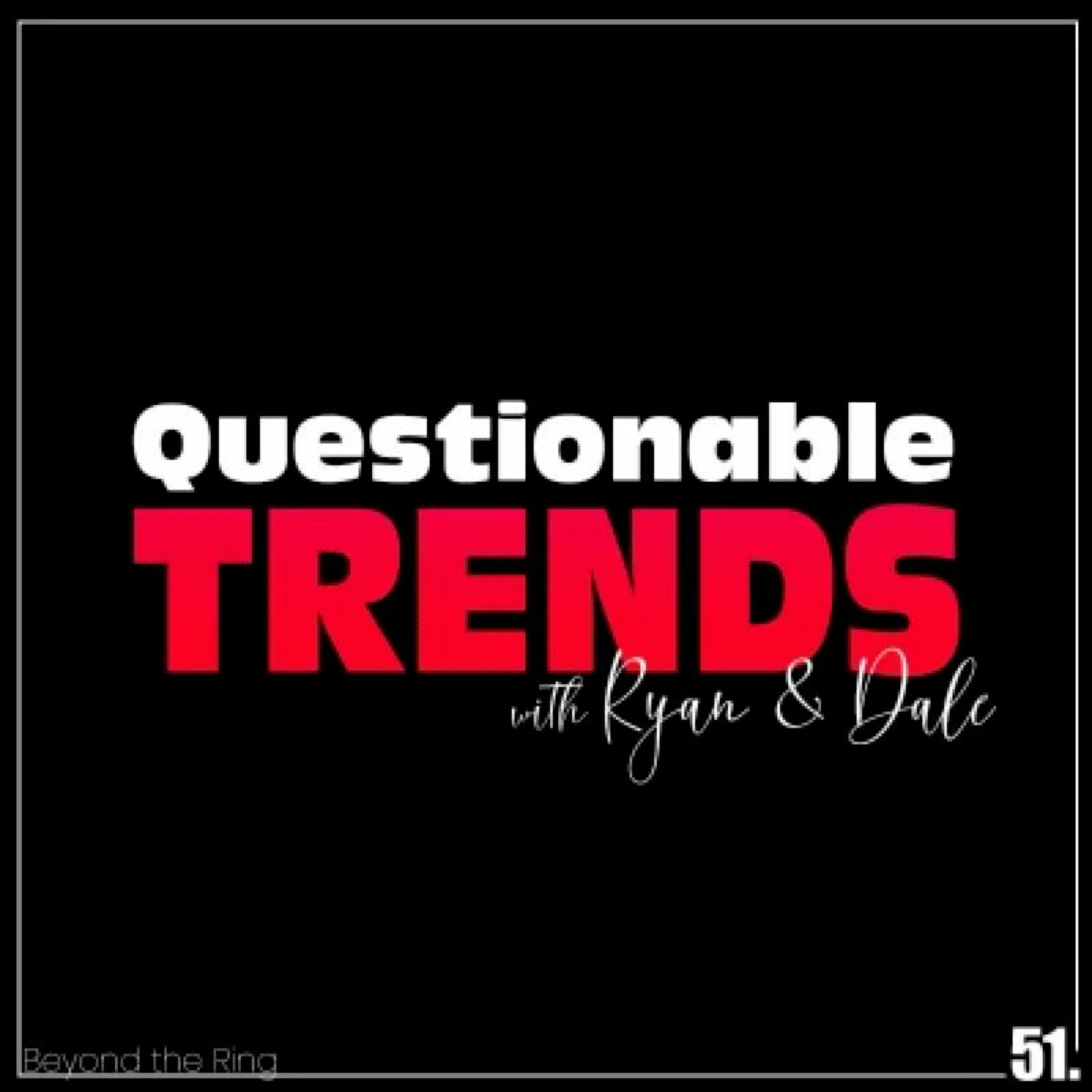 51: Questionable Trends