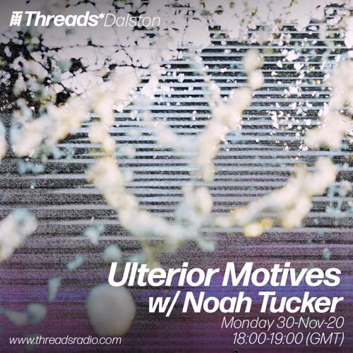 Ulterior Motives w/ Noah Tucker - 30-Nov-20