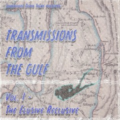 Transmissions From The Gulf - Vol. 1 - The Elusive Reclusive
