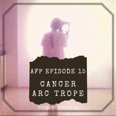 AF Podcast - Episode 15: Tropes - Cancer Arc