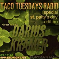 Taco Tuesdays Radio | St Paddy's Day Edition w/ Guest Darius Kramer