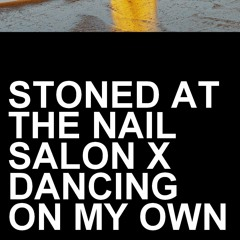 stoned at the nail salon x dancing on my own (lorde vs. robyn mashup)