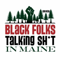 BlackFolksTalkingSH*TinMaine Ep2 - Black Spaces in Maine, Representation, Politics of Being Black