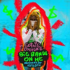 Big Bands On Me (Prod. XOSloth)