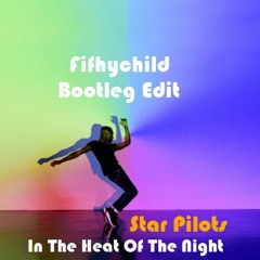 Star Pilots - In The Heat Of The Night (Fifthychild Bootleg Edit)