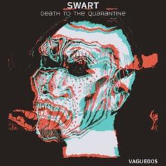 [Premiere] SWART - DEATH TO THE QUARANTINE (VAGUE005)