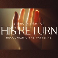 Living In Light Of His Return - Recognizing the Patterns