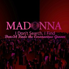 Madonna - I Don't Search I Find (Dens54 Finds The Coronavirus Groove)