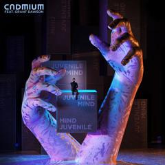 Cadmium - Juvenile Mind (feat. Grant Dawson)