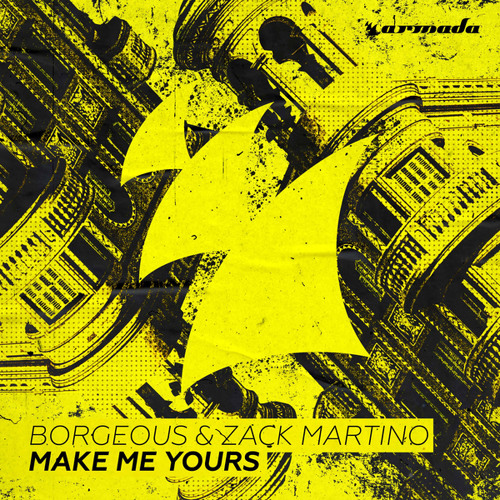 Borgeous & Zack Martino - Make Me Yours [OUT NOW]