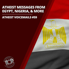 Atheist Messages From Egypt, Nigeria, & More | Atheist Voicemails #59