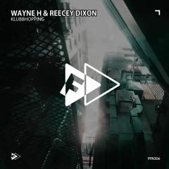 FFR006: Wayne H & Reecey Dixon Klubbhopping