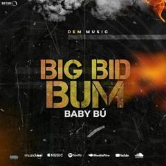 Big Bid Bum - Baby Bú