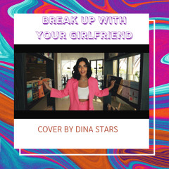 BREAK UP WITH YOUR GF - Ariana Grande (Cover by Dina Stars)