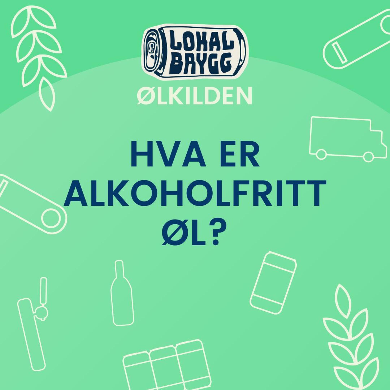 Hva er alkoholfritt øl - Ølkilden til Lokalbrygg.no