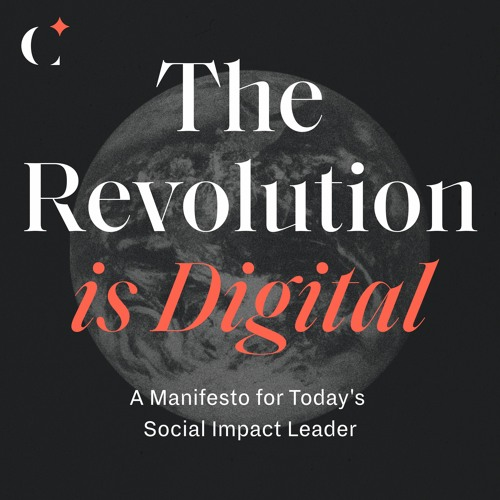 The Revolution is Digital — A Manifesto for Today's Social Impact Leader