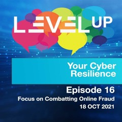 Episode 16 - Level Up your Cyber Resilience - Combatting Online Fraud
