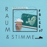 Schulcurriculum | Raum & Stimme (Folge 7)