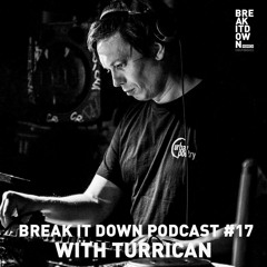 Break it Down Podcast #17 with Turrican