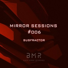 Mirror Sessions #006 - Susfractor
