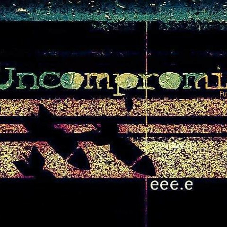 Uncompromised! 024 w/ eee.e