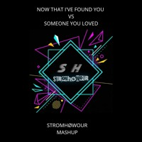 Now That I'Ve Found You Vs Someone You Loved ( STROM HØWOUR MASHUP )