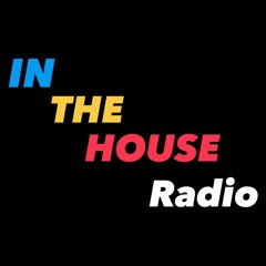 IN THE HOUSE Radio 48 (7/7/21)