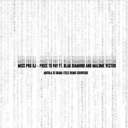 Miss Pru Dj - Price to Pay ft. Blaq Diamond & Malome Vector (ABITOLA & Shaba Stele Remix Cover)