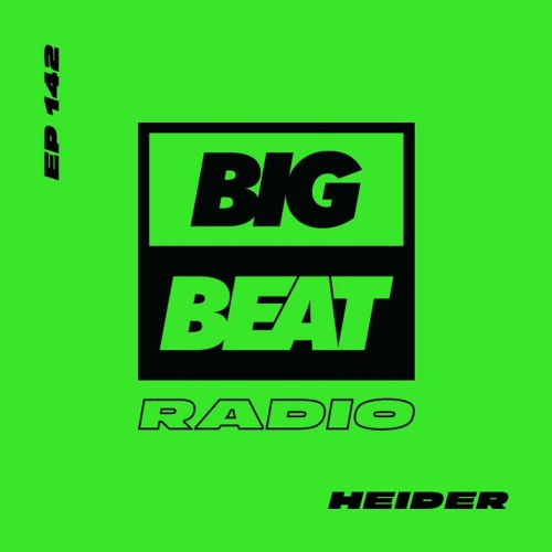 Big Beat Radio: EP #142 - Heider (Hey There Mix)