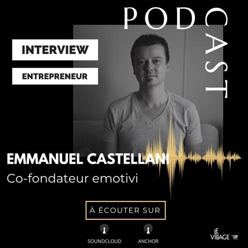 Interview Human of Le Village : Emmanuel Castellani, co-fondateur de la startup Emotivi