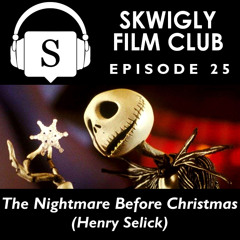 Skwigly Film Club 25 - The Nightmare Before Christmas