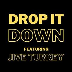 Drop It Down Feat. Jive Turkey