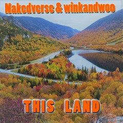 This Land - Nakedverse & winkandwoo