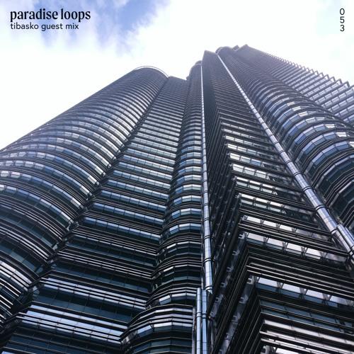 Paradise Loops 053 w/ TIBASKO