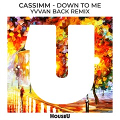 CASSIMM - Down To Me (Yvvan Back Remix)