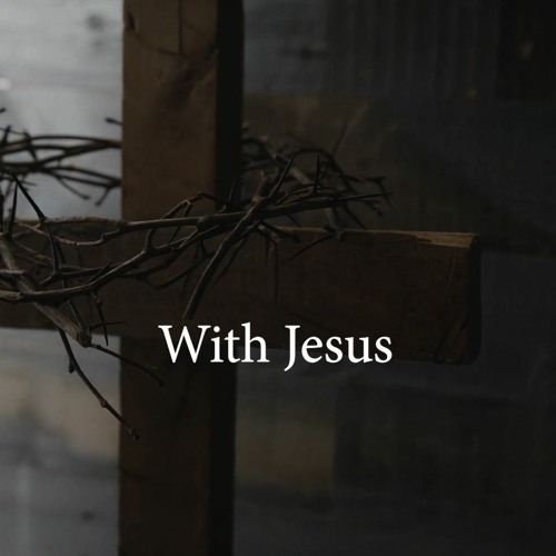 With Jesus: Worship | Pastor Kyle Thompson | March 1, 2020