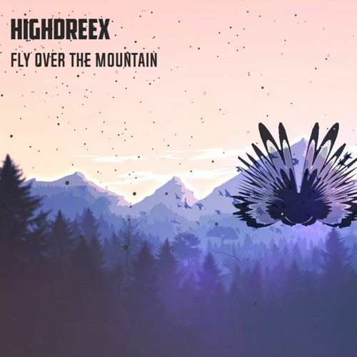 Highdreex - Fly Over The Mountain