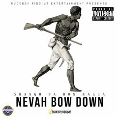 Nevah Bow Down