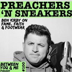 Ep 100 - PREACHERSnSNEAKERS: Ben Kirby on fame, faith & footwear