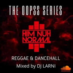 THE OOPSS SERIES: REGGAE & DANCEHALL 2 HOURS AND 30MINS BY DJ LARNI