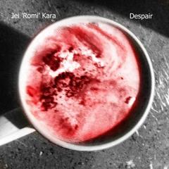 Jay 'Romi' Kara - Despair (original)