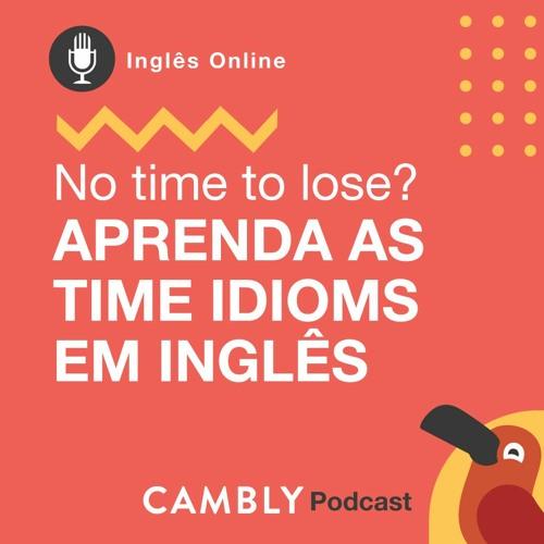 """Ep.60 - No time to lose!   Aprenda em inglês as """"time idioms"""""""