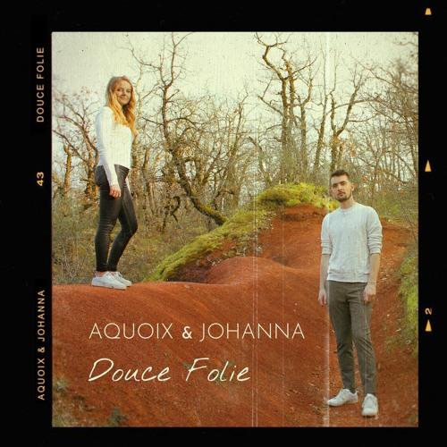 AQUOIX & Johanna - Douce Folie